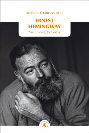 Ernest Hemingway : vivre, écrire, tout est là