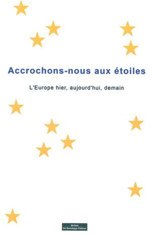 Accrochons-nous aux étoiles : l'Europe hier, aujourd'hui, demain