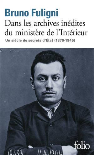 Dans les archives inédites du ministère de l'Intérieur : un siècle de secrets d'Etat (1870-1945)