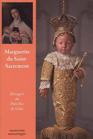 Marguerite du Saint-Sacrement : messagère du Petit Roi de Grâce