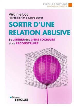 Sortir d'une relation abusive : se libérer des liens toxiques et se reconstruire