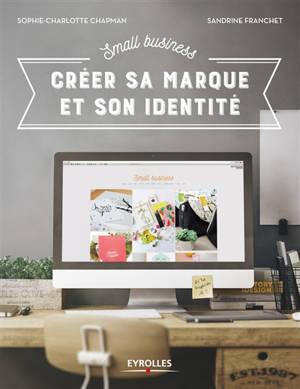 Créer sa marque et son identité : small business