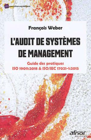 L'audit de systèmes de management : guide des pratiques ISO19011:2018 & ISO/IEC 17021-1:2015