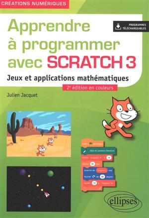 Apprendre à programmer avec Scratch 3 : jeux et applications mathématiques
