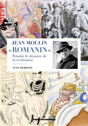 Jean Moulin Romanin : peindre le désastre de la civilisation