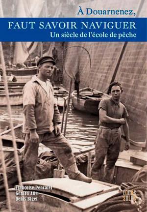 A Douarnenez, faut savoir naviguer : un siècle de l'école de pêche