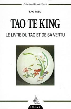 Tao te king : le livre du Tao et de sa vertu. Suivi de Aperçus sur les enseignements de Lao Tseu