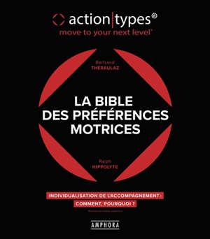 La bible des préférences motrices : action-types, move to your next level : individualisation de l'accompagnement, comment, pourquoi ?