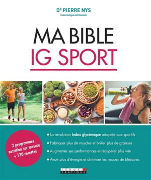 Ma bible IG sport : 2 programmes nutrition sur mesure + 130 recettes