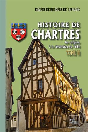 Histoire de Chartres : des origines à la révolution de 1848. Volume 2