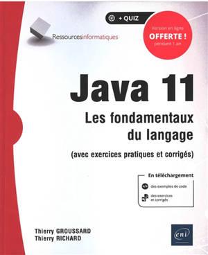 Java 11 : les fondamentaux du langage : avec exercices pratiques et corrigés
