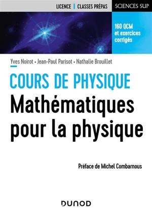 Cours de physique, mathématiques pour la physique : 160 QCM et exercices corrigés : licence, classes prépas