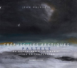 Crépuscules arctiques : pastels : du Groënland à la Sibérie, jusqu'en Tchoukotka