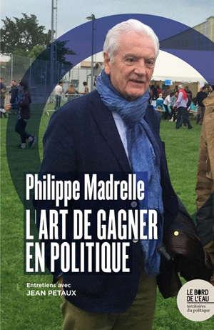 L'art de gagner en politique : entretiens avec Jean Petaux