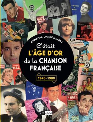 C'était l'âge d'or de la chanson française : 1945-1980