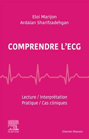 Comprendre l'ECG : lecture, interprétation, pratique, cas cliniques
