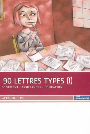 90 lettres types. Volume 1, Logement, assurance, éducation