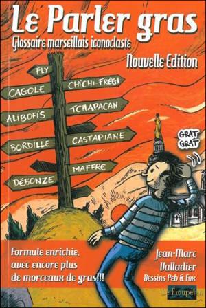 Le parler gras : glossaire marseillais iconoclaste