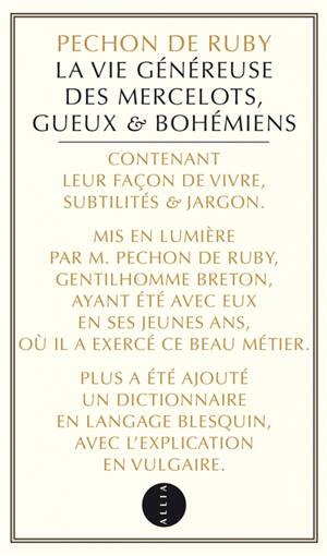 La vie généreuse des mercelots, gueux et bohémiens, contenant leur façon de vivre, subtilités et jargon