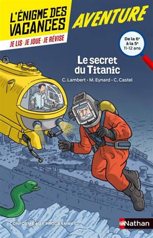Le secret du Titanic : de la 6e à la 5e, 11-12 ans : conforme aux programmes