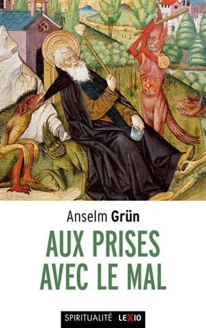 Aux prises avec le mal : le combat contre les démons dans le monachisme des origines = Der Umgang mit dem Bösen