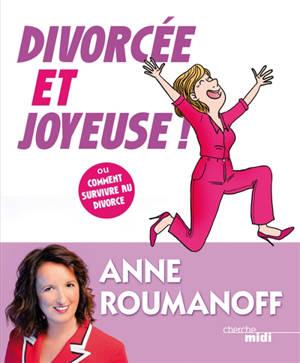 Divorcée et joyeuse ! ou Comment survivre au divorce