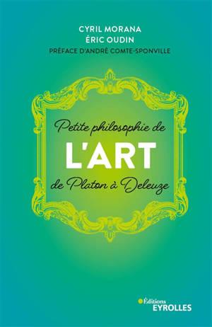 Petite philosophie de l'art : de Platon à Deleuze