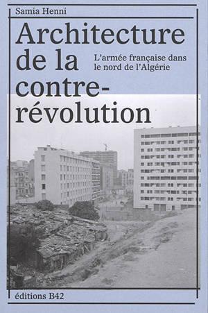 Architecture de la contre-révolution : l'armée française dans le nord de l'Algérie