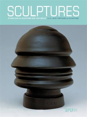 Sculptures. n° 6, Diffuser la sculpture