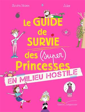 Le guide de survie des (super) princesses en milieu hostile