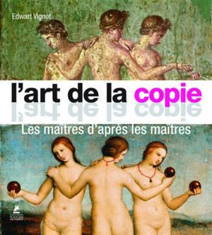 Original & copy = L'art de la copie : les maîtres d'après les maîtres