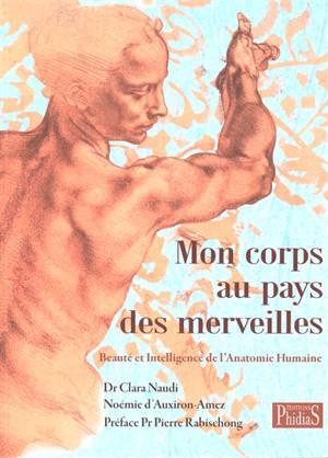 Mon corps au pays des merveilles : beauté et intelligence de l'anatomie humaine