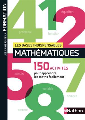 Mathématiques, les bases indispensables : 150 activités pour se (re)mettre facilement aux maths