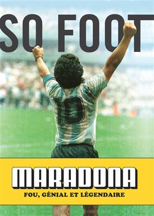 Maradona : fou, génial et légendaire