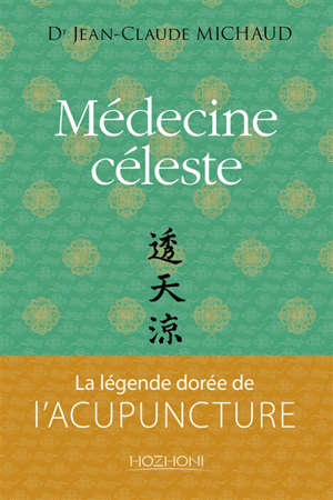 Médecine céleste : la légende dorée de l'acupuncture