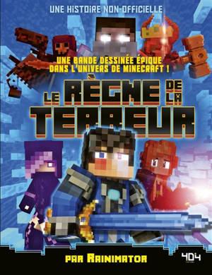 Le règne de la terreur : une bande dessinée épique dans l'univers de Minecraft ! : une histoire non-officielle