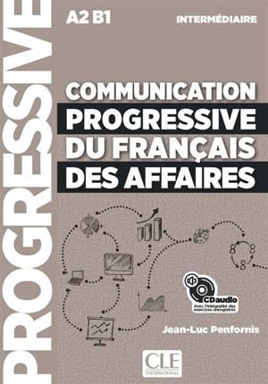 Communication progressive du français des affaires : A2 B1, intermédiaire