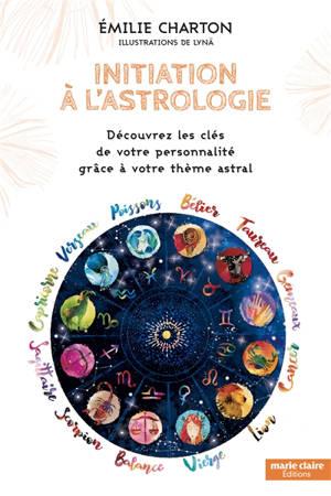 Initiation à l'astrologie : découvrez les clés de votre personnalité grâce à votre thème astral