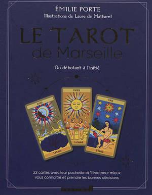 Le tarot de Marseille : du débutant à l'initié : 22 cartes avec leur pochette et 1 livre pour connaître et prendre les bonnes décisions