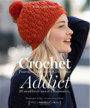 Crochet addict : pour les débutantes et les autres : 20 modèles de sacs et d'accessoires...