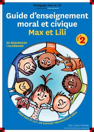 Guide d'enseignement moral et civique Max et Lili : cycle 2