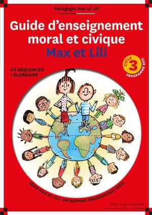 Guide d'enseignement moral et civique Max et Lili : cycle 3, programme 2015