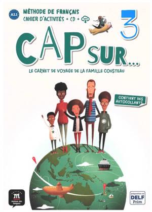 Cap sur... le carnet de voyage de la famille Cousteau 3 : méthode de français, cahier d'activités, A2.1