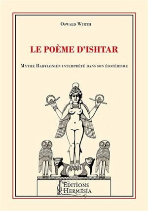 Le poème d'Ishtar : mythe babylonien interprété dans son ésotérisme