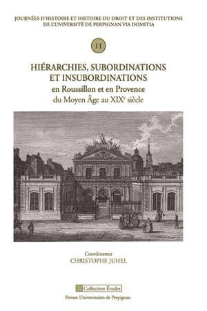 Hiérarchies, subordinations et insubordinations en Roussillon et en Provence du Moyen Age au XIXe siècle