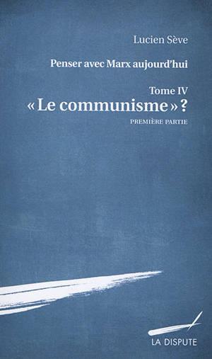 Penser avec Marx aujourd'hui, Volume 4, Le communisme ?. Volume 1