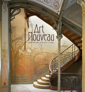 Art nouveau : Paris, Bruxelles, Barcelone, Londres