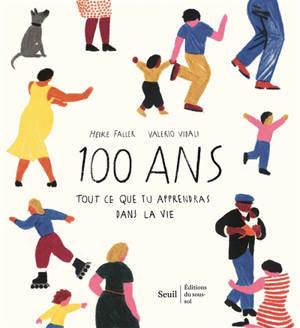 100 ans : tout ce que tu apprendras dans la vie