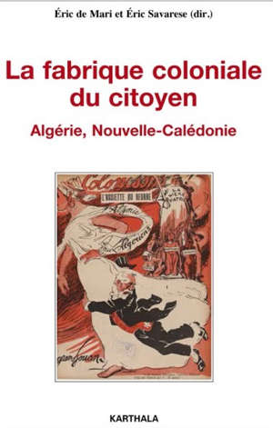 La fabrique coloniale du citoyen : Algérie, Nouvelle-Calédonie