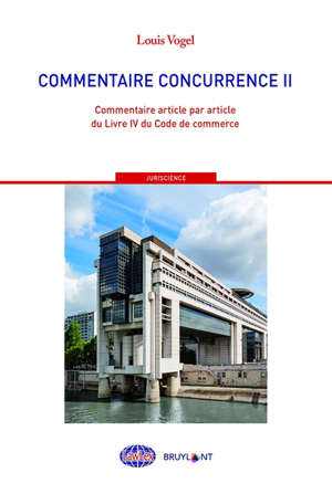 Commentaire Concurrence. Volume 2, Commentaire article par article du livre IV du Code du commerce